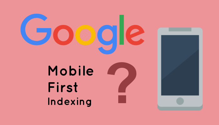 What is Google Mobile First Indexing?